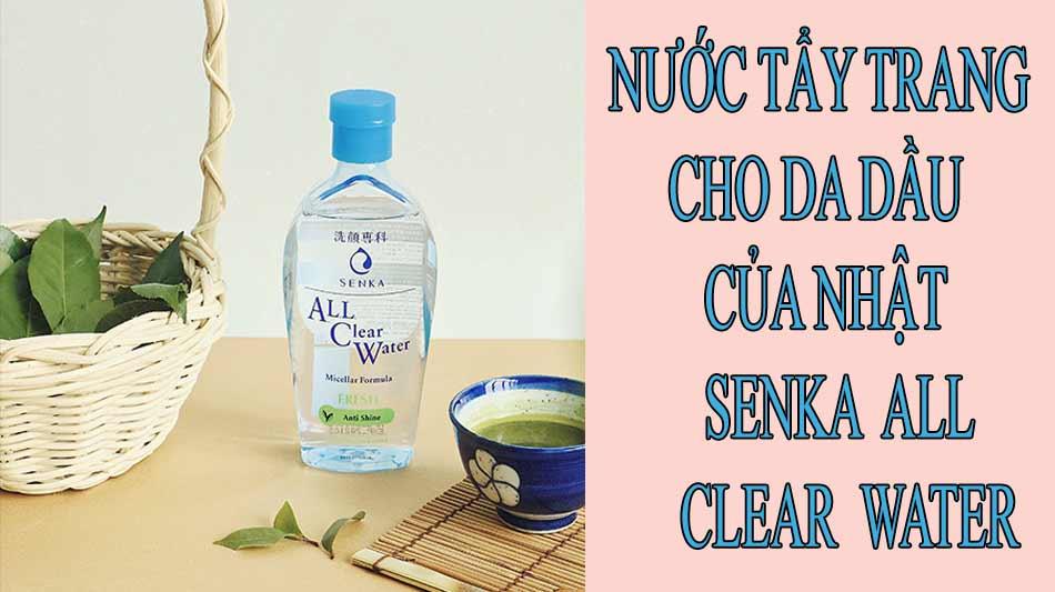 Nước tẩy trang cho da dầu của Nhât Senka All Clear Water